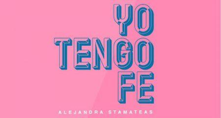 """""""Yo tengo fe"""". Por Alejandra Stamateas"""