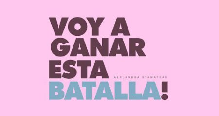 """""""¡Voy a ganar esta batalla!"""" Por Alejandra Stamateas"""
